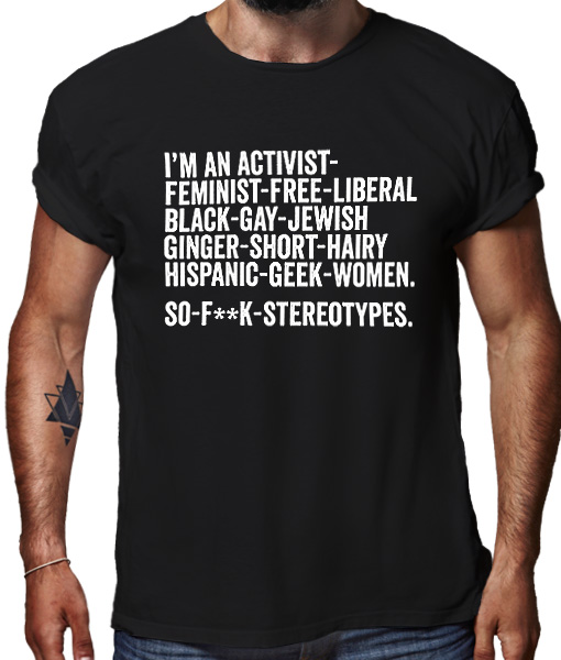 I'm an activist feminist free liberal black gay jewish ginger short hairy hispanic geek women. So fuck stereotypes t-shirt by Riotandco, equality for all t-shirt
