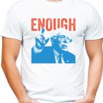 enough t-shirt by Riotandco, Bernie Sanders t-shirt